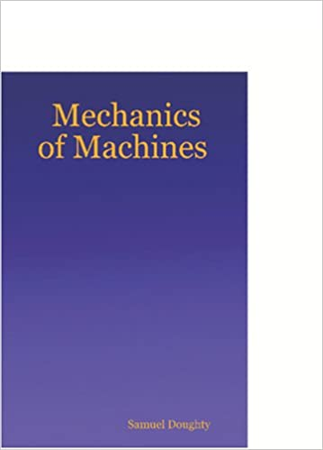 Mechanics of machines samuel doughty 9781411663008 amazon mechanics of machines samuel doughty 9781411663008 amazon books fandeluxe Choice Image
