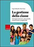 La gestione della classe. Autorappresentazione, autocontrollo, comunicazione e progettualità