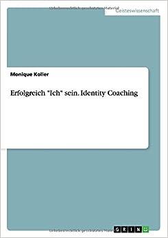 Erfolgreich 'Ich' sein. Identity Coaching