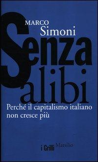 Senza alibi. Perché il capitalismo italiano non cresce più Copertina flessibile – 9 mag 2012 Marco Simoni Marsilio 8831711563 21. Secolo