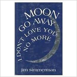 Moon Go Away I Dont Love You No More Poems Miami University