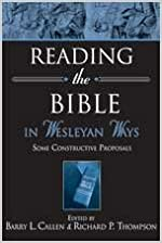 Reading the Bible in Wesleyan Ways: Some Constructive Proposals by Barry Callen (2004-03-01)