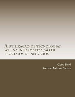 A utilização de tecnologias web na informatização de processos de negócios (Portuguese Edition)