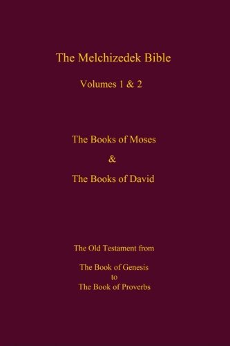 The Melchizedek Bible, Volumes 1& 2 The Books of Moses and David