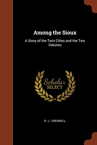 Among the Sioux: A Story of the Twin Cities and the Two Dakotas