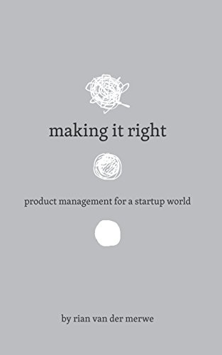 Get What Done Make It Right How You >> Amazon Com Making It Right Product Management For A Startup World