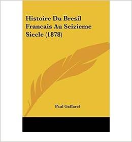 Histoire Du Bresil Francais Au Seizieme Siecle (1878) (Paperback)(French) - Common