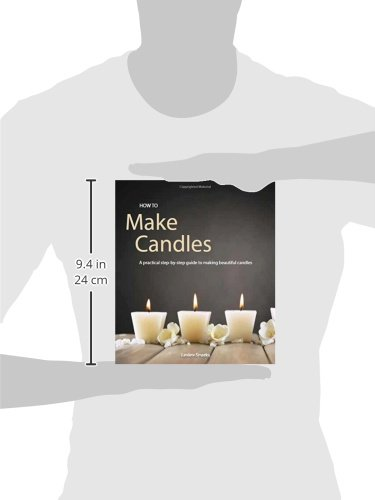 How to Make Candles: A Practical Step By Step Guide On How To Make Beautiful Candles