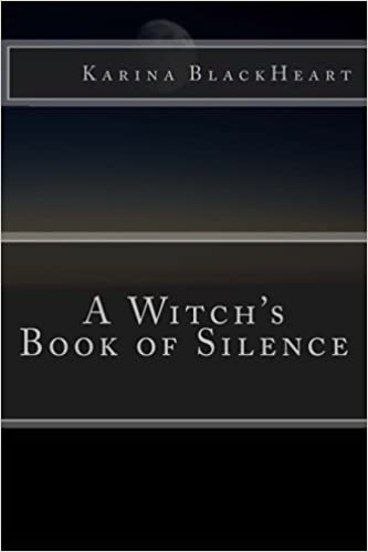 A Witchs Book Of Silence Karina Blackheart 9780996922524 Amazon