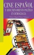 Descargar Libro Cine Español Y Adoctrinamiento Político En Democracia Víctor Miguel Pérez Velasco