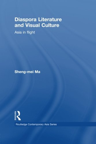 Diaspora Literature and Visual Culture: Asia in Flight (Routledge Contemporary Asia) by Routledge