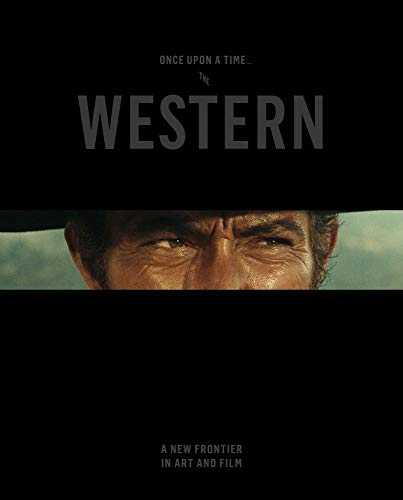 Once Upon a Time . . . The Western: A New Frontier in Art and Film