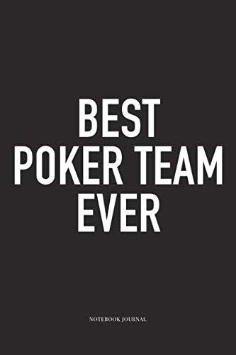 Best Poker Team Ever: A 6x9 Inch Softcover Matte Blank Diary Notebook  With 120 Lined Pages For Card Game Lovers
