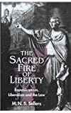 The Sacred Fire of Liberty : Republicanism, Liberalism, and the Law, Mortimer N. Sellers, 0814781098