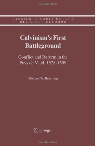Calvinism's First Battleground: 4 (Studies in Early Modern Religious Tradition, Culture and Society) Pdf