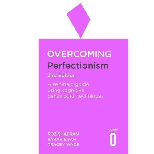 Overcoming Perfectionism 2nd Edition: A self-help guide using scientifically supported cognitive behavioural techniques (Overcoming Books)