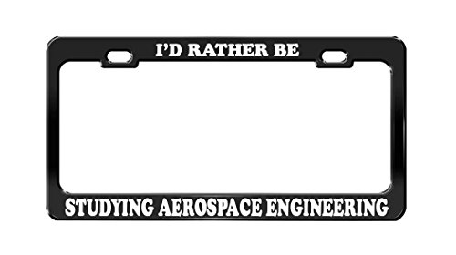Id Rather Be Studying Aerospace Engineering School Black License Plate Frame