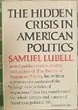 Hidden Crisis in American Politics, Samuel Lubell, 0393053709
