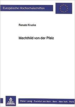 Book Mechthild Von Der Pfalz: Im Spannungsfeld Von Geschichte Und Literatur (Europaeische Hochschulschriften / European University Studie)