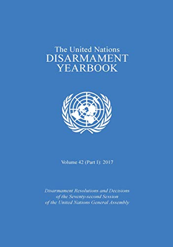 United Nations Disarmament Yearbook 2017. Part I