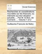 Read Online Recherches et considérations nouvelles sur les finances; ou mémoire sur leur situation actuelle; ... Par M. le Bon. de Cormeré. ...  Volume 1 of 2 (French Edition) pdf epub