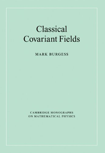 Classical Covariant Fields (Cambridge Monographs on Mathematical Physics)