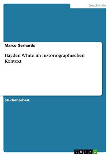 Hayden White im historiographischen Kontext (German Edition)