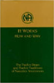 It Works: How and Why: The Twelve Steps and Twelve Traditions of Narcotics Anonymous