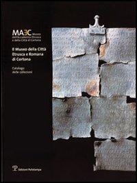 Il Museo della città etrusca e romana di Cortona. Catalogo delle collezioni