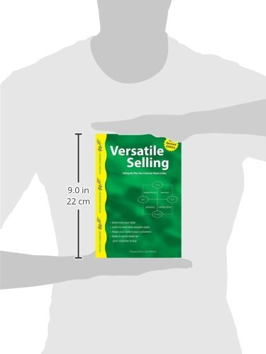 Versatile Selling: Adapting Your Style so Customers Say ''Yes!'' (Wilson Learning Library)