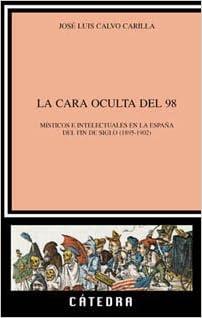 La cara oculta del 98: Místicos e intelectuales en la España de ...