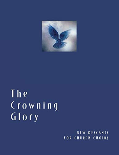 The Crowning Glory: New Descants for Church Choirs