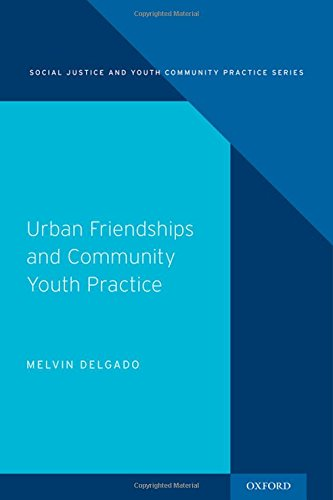 Urban Friendships and Community Youth Practice (Social Justice and Youth Community Prac)