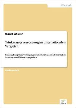 Trinkwasserversorgung im internationalen Vergleich: Untersuchungen zur Versorgungssituation, zu wasserwirtschaftlichen Strukturen und Trinkwasserpreisen by Thoralf Schl?ter (2003-01-01)
