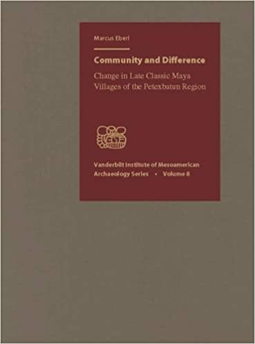 Community and Difference: Change in Late Classic Maya Villages of the Petexbatun Region (Vanderbilt Institute of Mesoamerican Archaeology Series)