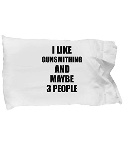 Gunsmithing Pillowcase Lover I Like Funny Gift Idea for Hobby Addict Bed Body Pillow Cover Case Set Standard Size