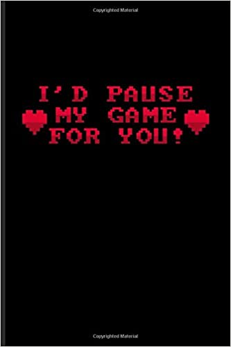 I\'d Pause My Game For You!: Funny Gaming Quotes Journal For ...