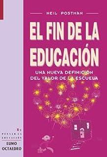 El fin de la educación: Una nueva definición del valor de la escuela (Repensar