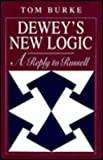 Dewey's New Logic : A Reply to Russell, Burke, Tom, 0226080692