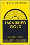 Tarnished Gold : The Record Industry Revisited, Denisoff, R. Serge, 0887386180