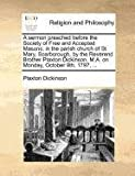 A sermon preached before the Society of Free and Accepted Masons, in the parish church of St. Mary, Scarborough, by the Reverend Brother Plaxton Dickinson, M. A. on Monday, October 9th, 1797, ..., Plaxton Dickinson, 1170724469