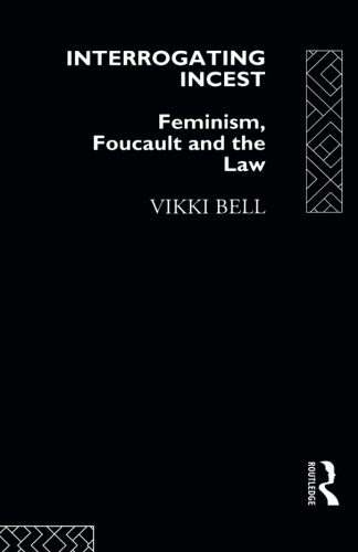 Interrogating Incest: Feminism, Foucault and the Law (Sociology of Law and Crime)