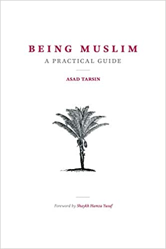 Being Muslim: A Practical Guide: Dr  Asad Tarsin: 9780985565923