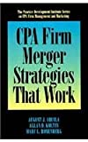 CPA Firm Merger Strategies That Work, Aquila, August J. and Kaltin, Allan D., 0786301260