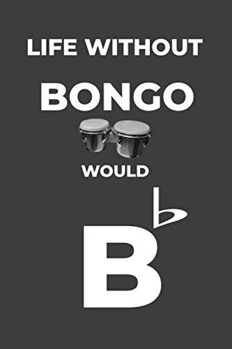 Life Without Bongo: Life Would Be Flat Instrument Music Blank Lined Journal, Notebook, Diary, Birthday Graduation Gift, Planner for Musicians