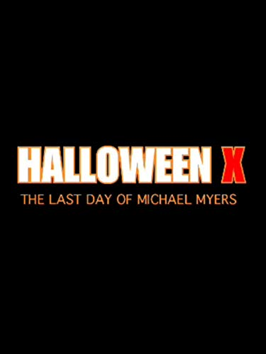 Halloween X: The Last Day of Michael Myers: The Story (The Story X Book -