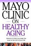 Mayo Clinic on Healthy Aging, Sheldon G. Sheps, 1590842243