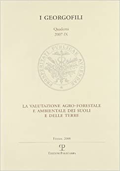 La Valutazione Agro-Forestale E Ambientale Dei Suoli E Delle Terre: 9 - Firenze, 11 Ottobre 2007 (I Georgofili)