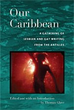 Our Caribbean: A Gathering of Lesbian and Gay Writing from the Antilles by Duke University Press Books