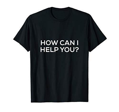 How Can I Help You Double Sided Shirt